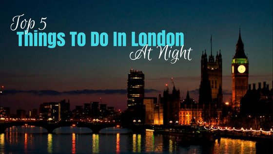 Top 5 Things To Do in London at Night